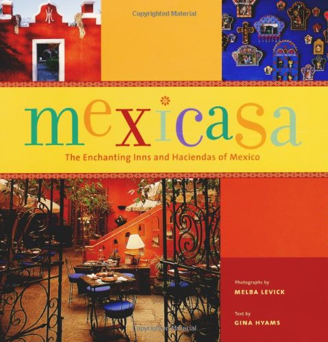 Mexicasa: The Enchanting Inns and Haciendas of Mexico