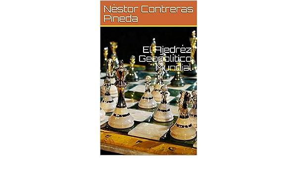Amazon.com: El Ajedréz Geopolítico Mundial (Colección Geopolítica nº 3) (Spanish Edition) eBook: Néstor Contreras Pineda: Kindle Store