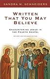 Written That You May Believe, Sandra M. Schneiders and Sandra S. Schneiders, 0824519264
