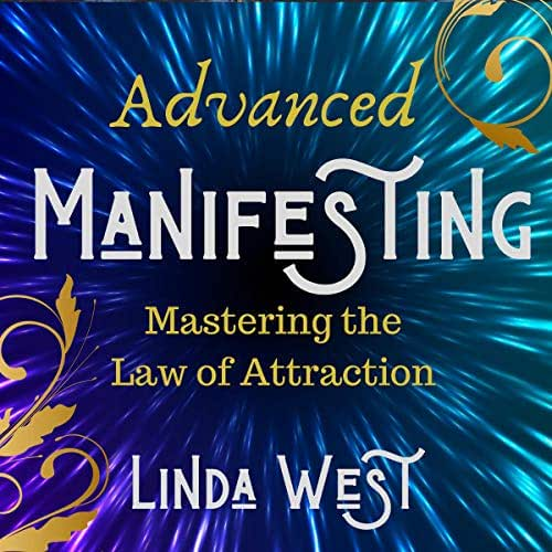 Advanced Manifesting With Frequencies: The Law of Attraction Masters' Class: Use Vibrations to Manifest Money, the Lottery, Love & More