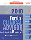 Ferri's Clinical Advisor 2010: 5 Books in 1, Expert Consult - Online and Print, 1e (FERRI TEXTBOOK)