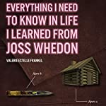 Everything I Need to Know in Life I Learned from Joss Whedon | Valerie Estelle Frankel