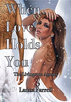 When Love Holds You (The Livingston Agency Book 2) by [Farrell, Lanna]