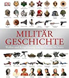 Militärgeschichte: Waffen und Kriegführung von der Antike bis heute