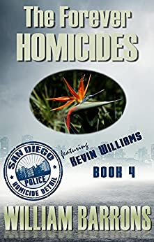The Forever Homicides: Book 4 of the San Diego Police Homicide Detail featuring Kevin Williams by [Barrons, William]