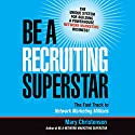 Be a Recruiting Superstar Audiobook by Mary Christensen Narrated by Lesley Parkin