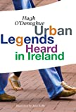 Urban Legends Heard in Ireland, Hugh O'Donoghue, 1907535128
