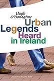 Urban Legends Heard in Ireland, Hugh O'Donoghue, 1907535128