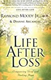 Life after Loss, Raymond A. Moody and Dianne Arcangel, 0062517309