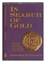 In Search of Gold: Rock Mining, Gold Panning, Treasure Hunting, Coin Beachcombing, Artifact Excavating (199p)
