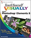 Teach Yourself Visually Photoshop Elements 8 by Mike Wooldridge