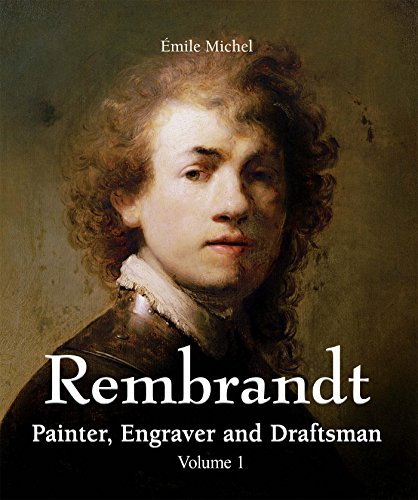 Rembrandt - Painter, Engraver and Draftsman - Volume 1 (Great Painters Collection)