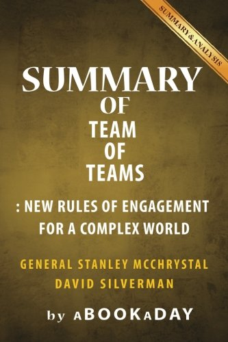 Summary of Team of Teams: New Rules of Engagement for a Complex World by General Stanley McChrystal | Summary & Analysis