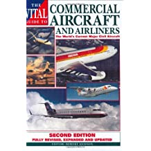 The Vital Guide to Commercial Aircraft and Airliners: The World's Current Major Civil Aircraft