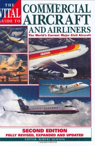 The Vital Guide to Commercial Aircraft and Airliners: The World's Current Major Civil Aircraft (Commercial Aircraft)