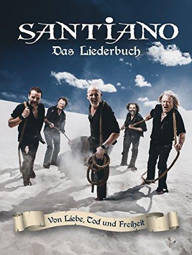 Santiano: Von Liebe, Tod und Freiheit - Das Liederbuch: Songbook für Klavier, Gesang, Gitarre