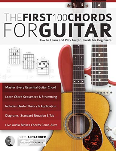 (Guitar: The First 100 Chords for Guitar: How to Learn and Play Guitar Chords: The Complete Beginner Guitar Method)
