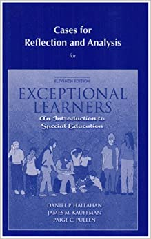 Cases for Reflection and Analysis for Exceptional Learners: Introduction to Special Education (11th Edition)