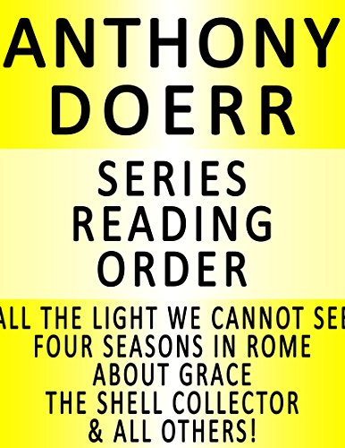ANTHONY DOERR — SERIES READING ORDER (SERIES LIST) — IN ORDER: ALL THE LIGHT WE CANNOT SEE, FOUR SEASONS IN ROME, ABOUT GRACE, THE SHELL COLLECTOR & ALL OTHERS!