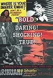 """Bold!  Daring!  Shocking!  True!"": A History of Exploitation Films, 1919-1959"