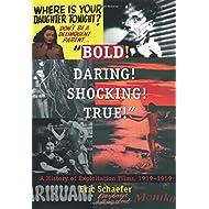 Bold! Daring! Shocking! True: A History of Exploitation Films, 1919-1959