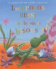 Les crocos aussi ont besoin de bisous ! par  Piccolia