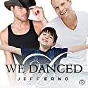 We Danced Audiobook by Jeff Erno Narrated by Finn Sterling