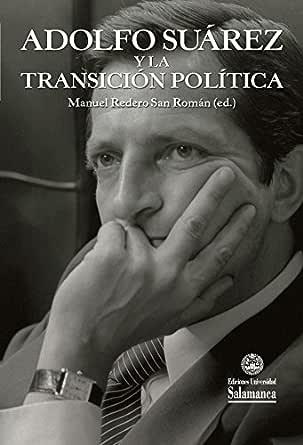 Adolfo Suárez y la transición política (VIII Centenario nº 19) eBook: REDERO SAN ROMÁN, Manuel: Amazon.es: Tienda Kindle