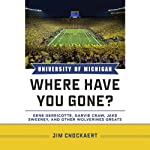 University of Michigan Where Have You Gone?: Gene Derricotte, Garvie Craw, Jake Sweeney, and Other Wolverines Greats | Jim Cnockaert
