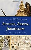 Athens, Arden, Jerusalem: Essays in Honor of Mera Flaumenhaft