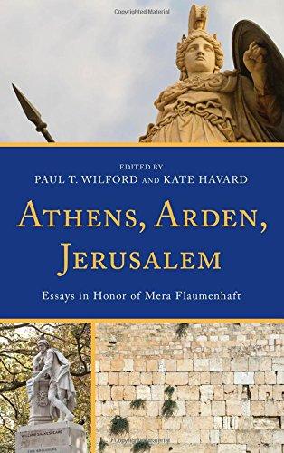 Athens, Arden, Jerusalem: Essays in Honor of Mera Flaumenhaft by Lexington Books
