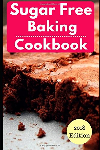 Sugar Free Baking Cookbook: Healthy Sugar Free Baking And Dessert Recipes For Losing Weight (Sugar Free Diet) by Michelle Wright