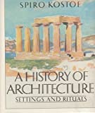 A History of Architecture : Settings and Rituals, Kostof, Spiro, 0195034732