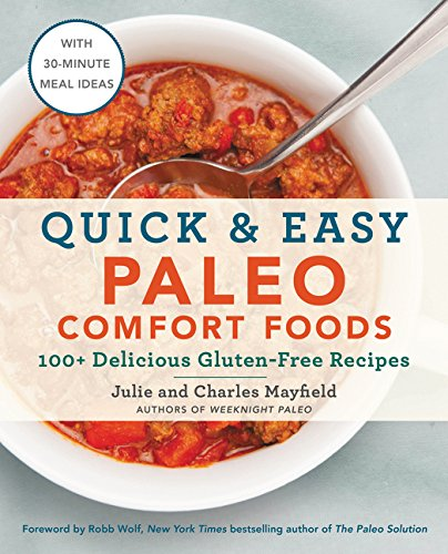 Quick easy paleo comfort foods 100 delicious gluten free recipes quick easy paleo comfort foods 100 delicious gluten free recipes julie mayfield charles mayfield 9780062562203 amazon books forumfinder Images