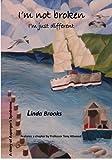 I'm Not Broken, I'm Just Different, Linda Brooks and Tony Attwood, 1461094224