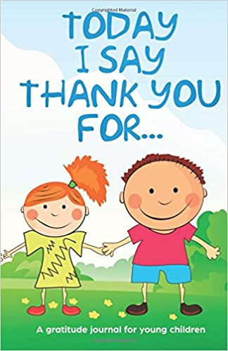 Today I Say Thank You For A Gratitude Journal For Young Children