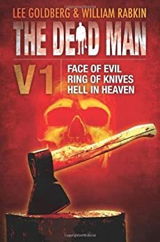 The Dead Man Vol 1: Face of Evil, Ring of Knives, and Hell in Heaven by [Goldberg, Lee, Daniels, James, Rabkin,William]