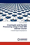 Investigate and Parallel Processing Using E1350 Ibm Eserver Cluster, Ayaz Ul Hassan Khan, 365914732X