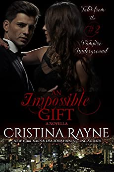 An Impossible Gift: A Novella (Tales from the Vampire Underground Story #2) (English Edition) por [Rayne, Cristina]