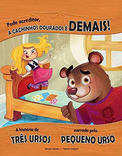 Pode Acreditar, a Cachinhos Dourados é Demais!: a História de Três Ursos Narrada Pelo Pequeno Urso