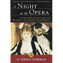 A Night at the Opera: An Irreverent Guide to The Plots, The Singers, The Composers, The Recordings (Modern Library (Paperback))