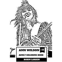 Ann Wilson Adult Coloring Book: Lead Singer of the Heart and Rock Diva, Dramatic Soprano Voice and Talent Inspired Adult Coloring Book (Ann Wilson Books)