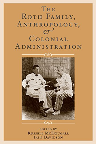 The Roth Family, Anthropology, and Colonial Administration (UNIV COL LONDON INST ARCH PUB)
