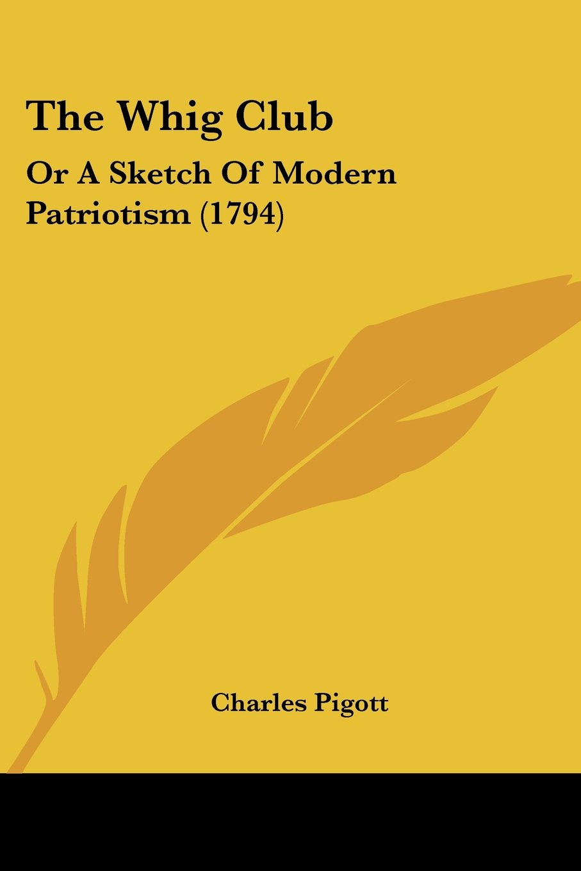 Read Online The Whig Club: Or A Sketch Of Modern Patriotism (1794) pdf epub