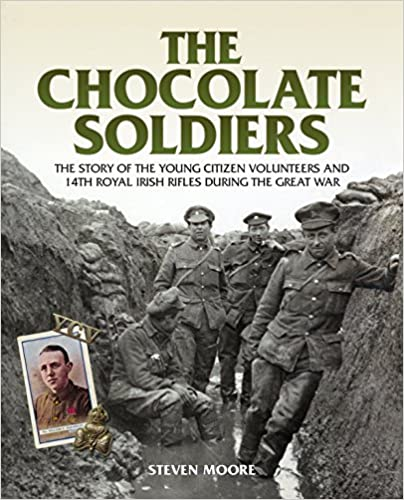 The Chocolate Soldiers: The Story of the Young Citizen Volunteers and 14th Royal Irish Rifles During the Great War