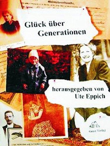 Glück über Generationen: heraugegeben von Ute Eppich