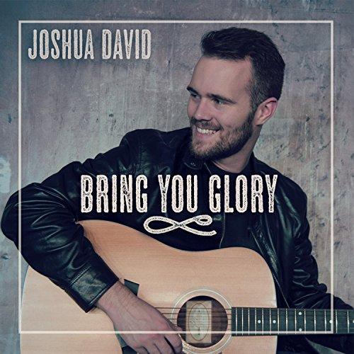 Joshua David - Bring You Glory 2017