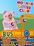 The Wheels on the Bus - Educational Learning Videos and Songs for Kids and Babies - Mother Goose Club