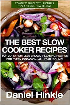 The Best Slow Cooker Recipes: Top 201 Effortless Crowd-Pleasing Recipes For Every Occasion- All Year 'Round!: Volume 27 (DH Kitchen)
