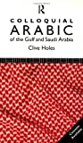 Colloquial Arabic of the Gulf and Saudi Arabia, Clive Holes, 0415080274